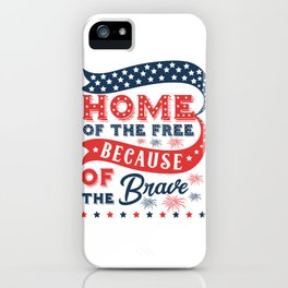 Home of the Free Because of the Brave iPhone Case