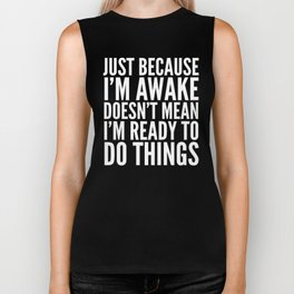 Just Because I'm Awake Doesn't Mean I'm Ready To Do Things (Black & White) Biker Tank