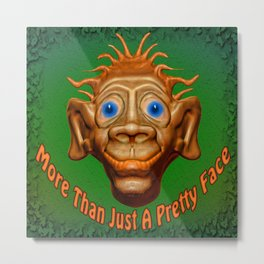 More Than Just A Pretty Face Metal Print