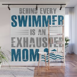 Behind Every Swimmer Is An Exhausted Mom Wall Mural