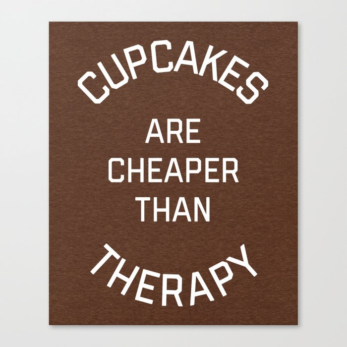 Cupcakes Cheaper Therapy Funny Quote Canvas Print