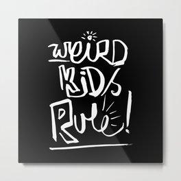 Weird Kids Rule Metal Print