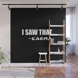 i saw that karma Wall Mural