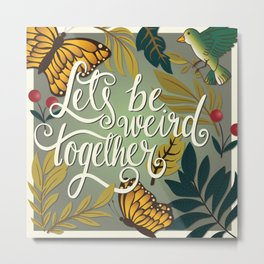 Let's be weird together 01 Metal Print