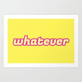 The 'Whatever' Art Art Print