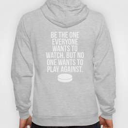 Be the One Everyone Wants to Watch Puck Hoody