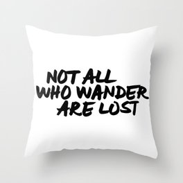 'Not All Who Wander Are Lost' Quote Hand Letter Type Word Black & White Throw Pillow