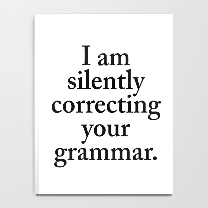 I am silently correcting your grammar Notebook