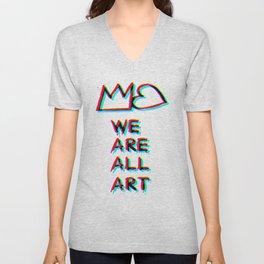 WE are ALL art!:)  Unisex V-Neck