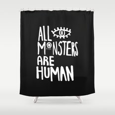 All monsters are human  Shower Curtain