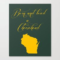 packers Canvas Prints featuring Born and Bred a Cheesehead by Organic Photography