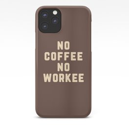 No Coffee No Workee Funny Quote iPhone Case