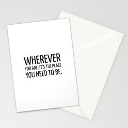 Wherever you are, it's the place you need to be. - Zen Quote Stationery Cards