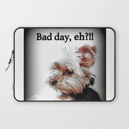 Bad day, eh?!! | Dog | Yorkie | Nadia Bonello Laptop Sleeve