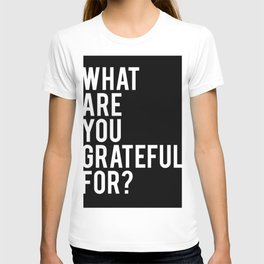 What are you grateful for? T-shirt