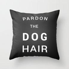 Pardon the dog hair Throw Pillow