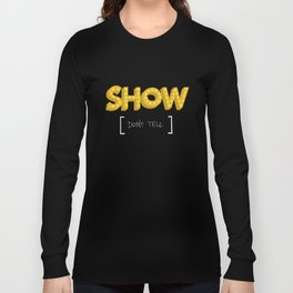 Show Don't Tell Long Sleeve T-shirt
