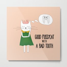 Good pussycat with a bad tooth Metal Print