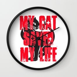 My Cat Saved My Life Wall Clock