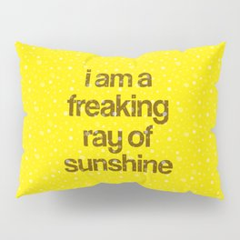 i am a freaking ray of sunshine (Sparkle Pattern) Pillow Sham