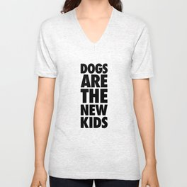 Dogs Are The New Kids  Unisex V-Neck