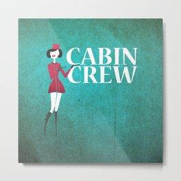 Cabin Crew Metal Print