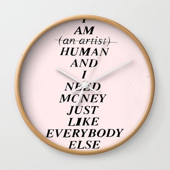 I AM HUMAN AND I NEED MONEY JUST LIKE EVERYBODY ELSE DOES Wall Clock