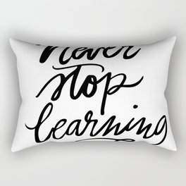Never Stop Learning Rectangular Pillow