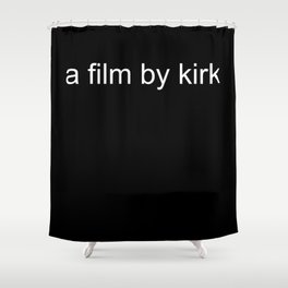 a film by kirk Shower Curtain