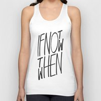 letter Tank Tops featuring If Not Now Then When by WRDBNR