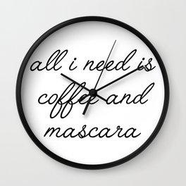 all I need is coffee and mascara Wall Clock