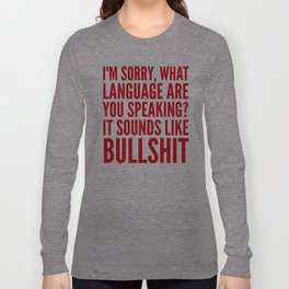 I'm Sorry, What Language Are You Speaking? It Sounds Like Bullshit (Red) Long Sleeve T-shirt