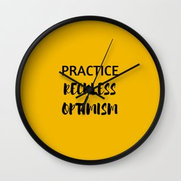 PRACTICE RECKLESS OPTIMISM - HAPPINESS QUOTE Wall Clock