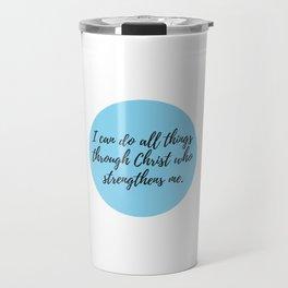 I can do all things through Christ who strengthens Travel Mug