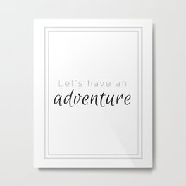 Let's Have An Adventure Metal Print
