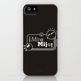 ¡Mira Mijo! iPhone Case
