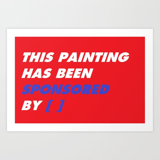 This Painting Has Been Sponsored by [ ] Art Print