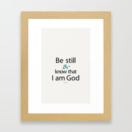 Be still and know that I am God. Psalm 46:10  Bible Verse Framed Art Print