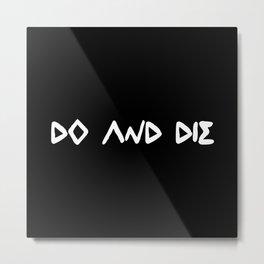DO AND DIE Metal Print