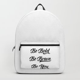 Be bold, be brave, be you Backpack
