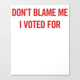 Don't Blame Me I Voted for Hillary Canvas Print