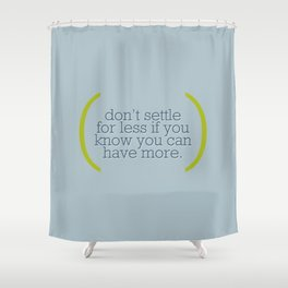 Don't Settle For Less Shower Curtain
