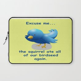 Excuse me....the squirrel ate all of our birdseed again. Laptop Sleeve