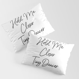 Hold Me Closer Tiny Dancer Pillow Sham