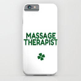 Luckiest Massage Therapist Ever St. Patricks Day Lucky Irish iPhone Case