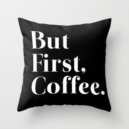 But First, Coffee. Throw Pillow