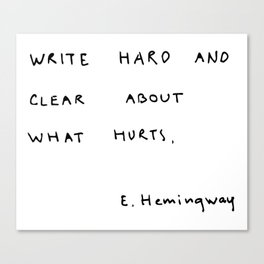 Write hard and clear about what hurts Canvas Print