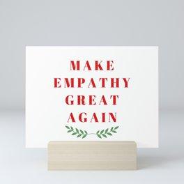 MAKE EMPATHY GREAT AGAIN Mini Art Print