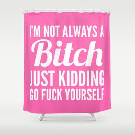 I'M NOT ALWAYS A BITCH (Hot Pink & White) Shower Curtain