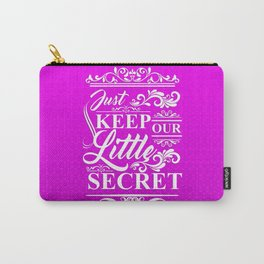 KEEP OUR LITTLE SECRET Carry-All Pouch
